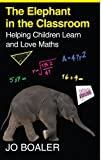 The Elephant in the Classroom: Helping Children Learn and Love Maths. Jo Boaler