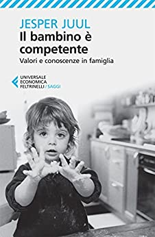 Il bambino è competente (Universale economica. Saggi) di [Juul, Jesper]