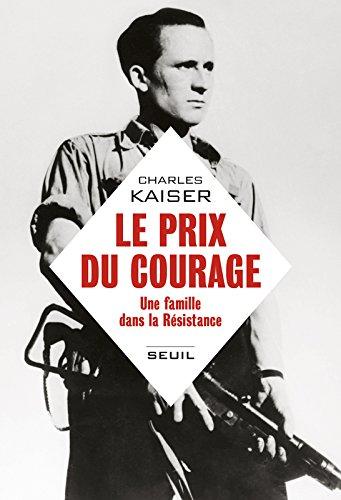 Descargar Libro Le prix du courage - Une famille dans la Résistance de Charles Kaiser