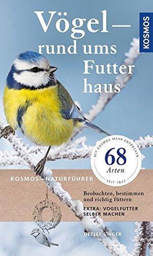 Vögel rund ums Futterhaus: Beobachten, bestimmen und richtig Füttern