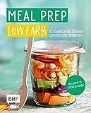 Meal Prep Low Carb – 50 schnelle und gesunde Gerichte zum Mitnehmen: Inklusive 5 Wochenplänen