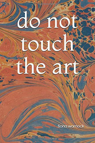 do not touch the art por fiona warnock
