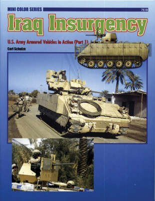 7518 Iraq Insurgency: U.S. Army Armored Vehicles in Action (Part 1): Pt. 1 (Mini Color Series) por Carl Schulze