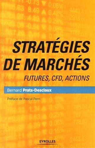Stratégies de marchés: Futures, CFD, actions. par Bernard Prats-Desclaux