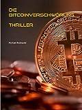 Die Bitcoinverschwörung: Thriller über eine Künstliche  Intelligenz von Michael Rodewald