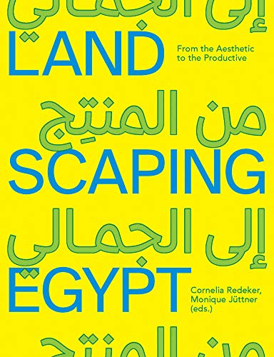Landscaping Egypt: From the Aesthetic to the Productive