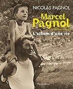 Marcel Pagnol de l'Académie française - L'album d'une vie de Nicolas Pagnol