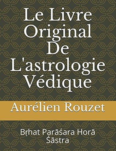 Le Livre Original De L'astrologie Védique: Bṛhat Parāśara Horā Śāstra