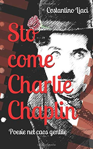 Sto come Charlie Chaplin: Poesie nel caos gentile