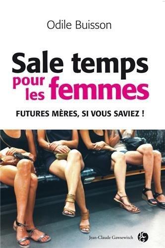 Sale temps pour les femmes... Futures mres si vous saviez de Odile Buisson (2013) Broch