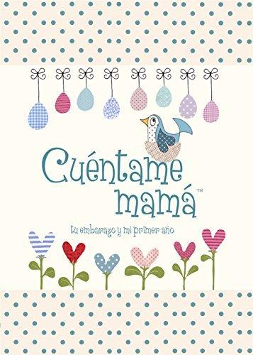 Cuentame Mama: Tu Embarazo y Mi Primer Ano (Cuentame la Historia de Tu Vida)