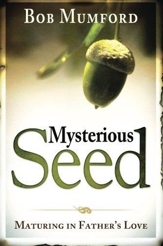 Mysterious Seed: Maturing in Father's Love by Bob Mumford (2011-11-01)