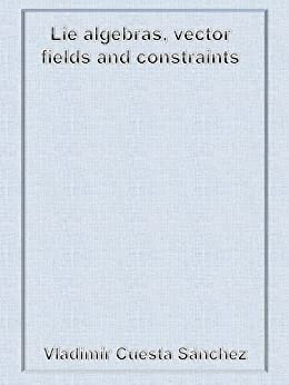 Lie algebras, vector fields and constraints (English Edition) di [Cuesta Sánchez, Vladimir]