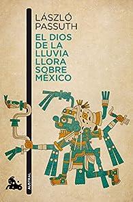 El dios de la lluvia llora sobre México par László Passuth