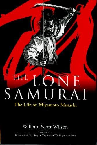 The Lone Samurai: The Life of Miyamoto Musashi por William Scott Wilson