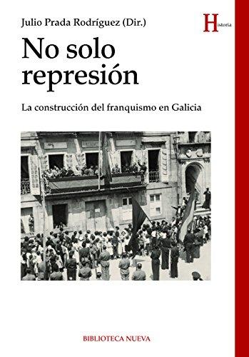 NO SOLO REPRESIÓN. La construcción del franquismo en Galicia (HISTORIA)