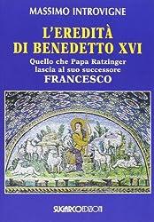 L'eredità di Benedetto XVI. Quello che papa Ratzinger lascia al suo successore Francesco