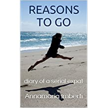 REASONS TO GO: diary of a serial expat (English Edition)