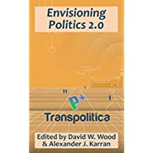 Envisioning Politics 2.0: How AIs, cyborgs, and transhumanism can enhance democracy and improve society (Transpolitica) (English Edition)