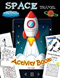 Space Travel Activity Book for Kids: A Fun With All Game Mazes, Coloring, Dot to Dot, Draw Using the Grid, Shadow Matching Game, Word Search Puzzle: ... (Activity Book for Kids Ages 3-5, 4-8, 5-12)
