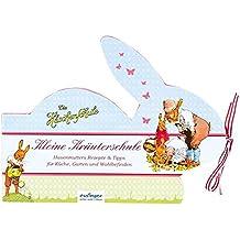 Kleine Kräuterschule: Hasenmutters Rezepte & Tipps für Küche, Garten und Wohlbefinden (Die Häschenschule)