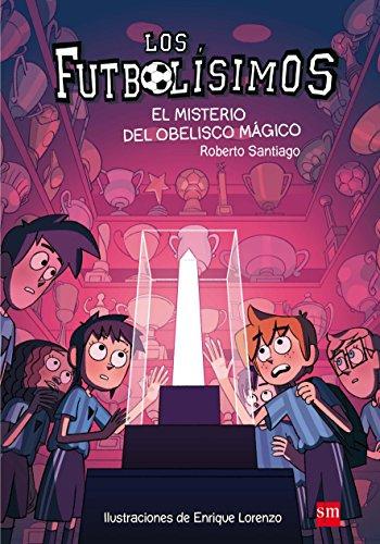 Los Futbolísimos.El misterio del obelisco mágico por Roberto Santiago
