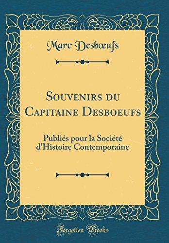 Souvenirs Du Capitaine Desboeufs: Publiés Pour La Société d'Histoire Contemporaine (Classic Reprint) par Marc Desboeufs