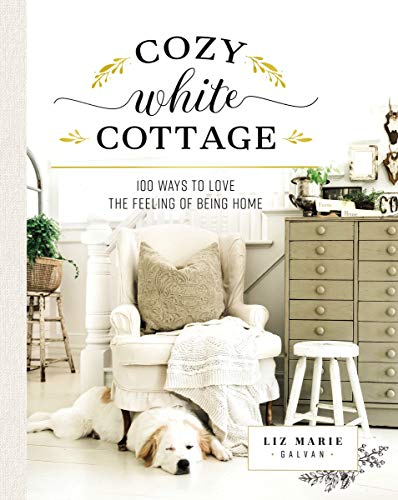 Cozy White Cottage: 100 Ways to Love the Feeling of Being Home - Fotografie Cottage