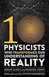 Ten Physicists who Transformed our Understanding of Reality by Rhodri Evans (2015-11-05)