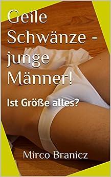 Geile Schwänze - junge Männer!: Ist Größe alles? (German