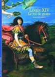 Louis XIV: Le roi de gloire