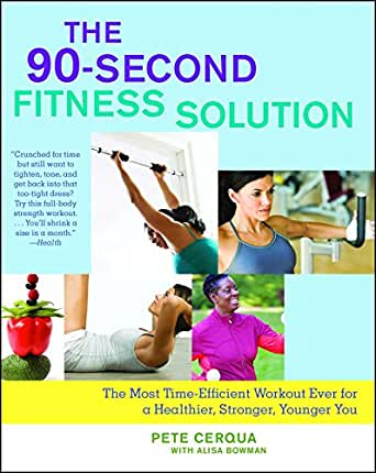 The 90 Second Fitness Solution: The Most Time Efficient