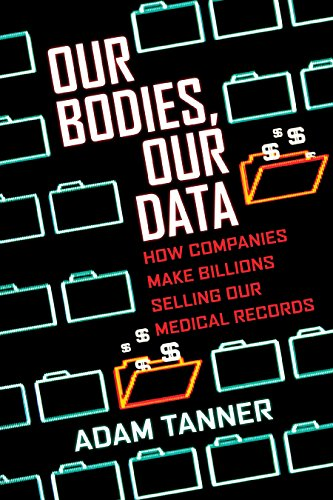 Our Bodies, Our Data por Adam Tanner