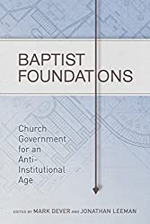 Baptist Foundations: Church Government for an Anti-Institutional Age