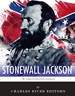 The World's Greatest Generals: The Life and Career of Stonewall Jackson (English Edition) von [Charles River Editors]