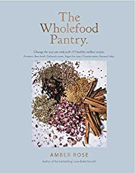 The Wholefood Pantry: Change the Way You Cook with 175 Healthy Toolbox Recipes