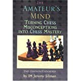 Amateur's Mind: Turning Chess Misconceptions into Chess Mastery -- 2nd Edition