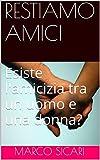 Scarica Libro RESTIAMO AMICI Esiste l amicizia tra un uomo e una donna (PDF,EPUB,MOBI) Online Italiano Gratis