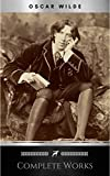 Complete Works of Oscar Wilde: Stories, Plays, Poems and Essays Complete Works of Oscar Wilde
