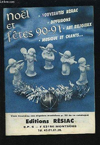 NOEL ET FETES 90-91 - NOUVEAUTES RESIAC / DIFFUSIONS / ART RELIGIEUX / MUSIQUE ET CHANTS.