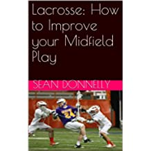 Lacrosse: How to Improve your Midfield Play (English Edition)