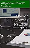 Macros Grabadas en Excel 2016: Para principiantes en plataforma Windows (Aprende Excel nº 1)