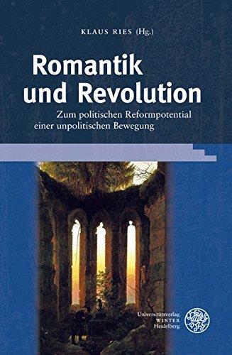 Romantik und Revolution: Zum politischen Reformpotential einer unpolitischen Bewegung (Ereignis...