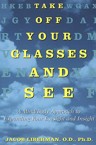 Take Off Your Glasses and See: A Mind/Body Approach to Expanding Your Eyesight and Insight (English Edition)