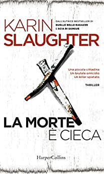 La morte è cieca (Grant County Vol. 1) di [Slaughter, Karin]