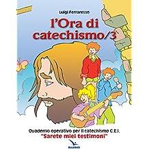 L'ora di catechismo. Quaderno operativo per il catechismo Cei «Sarete miei testimoni»: 3