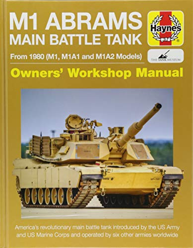 M1 Abrams Main Battle Tank Manual: From 1980 (M1, M1A1, M1A2 models) (Haynes Owners' Workshop Manuals) (Model M1 Abrams)