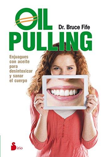 Descargar Libro OIL PULLING: ENJUAGUES CON ACETIE PARA DESINTOXICAR Y SANAR EL CUERPO (2015) de DR. BRUCE FIFE