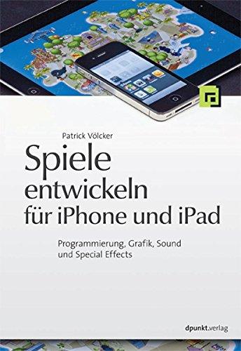 Spiele entwickeln für iPhone und iPad: Programmierung, Grafik, Sound und Special Effects Spiel Programmierung Mac