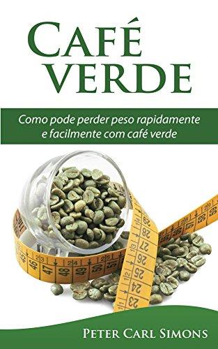 Café verde - uma garantia de perda de peso?: Como pode perder peso rapidamente e facilmente com café verde (Portuguese Edition) por Peter Carl Simons